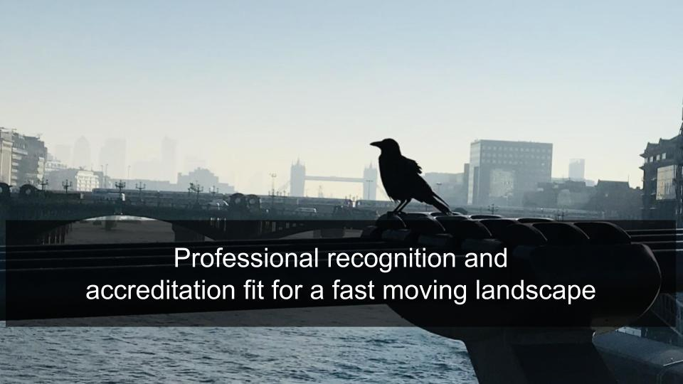 Professional recognition and  accreditation fit for a fast moving landscape